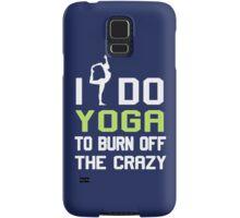 I Do Yoga To Burn Off The Crazy! Samsung Galaxy Case/Skin