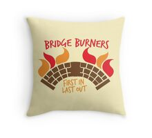 Bridge BURNERS first in last out Throw Pillow