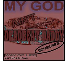 NO DEADBEAT DADDY! Photographic Print
