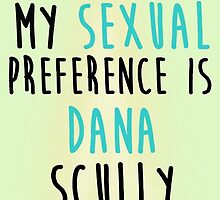 My Sexual Preference is Dana Scully by xRockbirdx