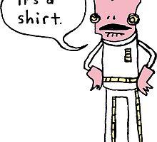 Admiral Ackbar- It's a Shirt. by paulfriedrich