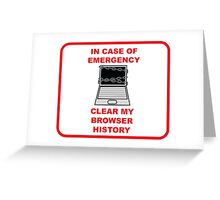 In Case of Emergency, Clear my Browser History Greeting Card