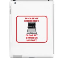 In Case of Emergency, Clear my Browser History iPad Case/Skin