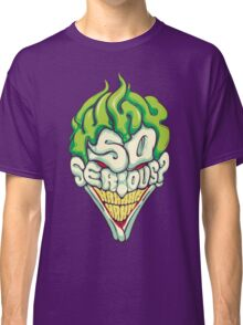 Why so Serious Classic T-Shirt