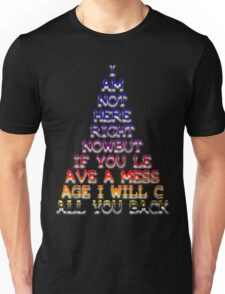 """""""I Am Not Here ...Leave A Message..."""" Design Unisex T-Shirt"""