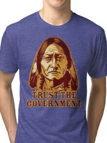 Trust The Government Sitting Bull Edition Tri-blend T-Shirt