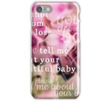 Tell Me About Your Baby iPhone Case/Skin