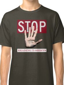 Stop reading t-shirts. Classic T-Shirt