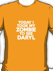 Today I took my zombie to see Daryl T-Shirt