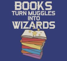 Books Turn Muggles Into Wizards T Shirt by bitsnbobs