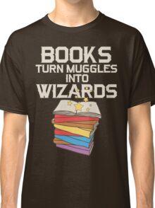 Books Turn Muggles Into Wizards T Shirt Classic T-Shirt