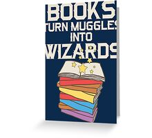 Books Turn Muggles Into Wizards T Shirt Greeting Card