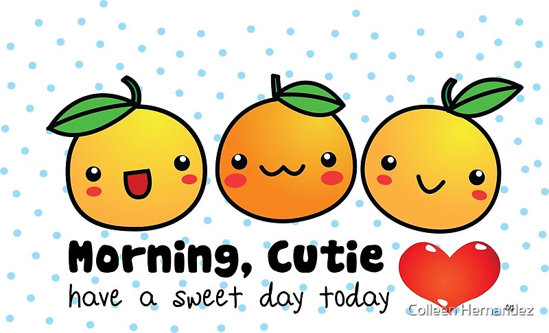Good Morning Cutie Text : Quot good morning cutie orange by colleen hernandez redbubble