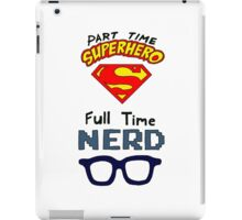 Part Time Superhero, Full Time Nerd 2 iPad Case/Skin