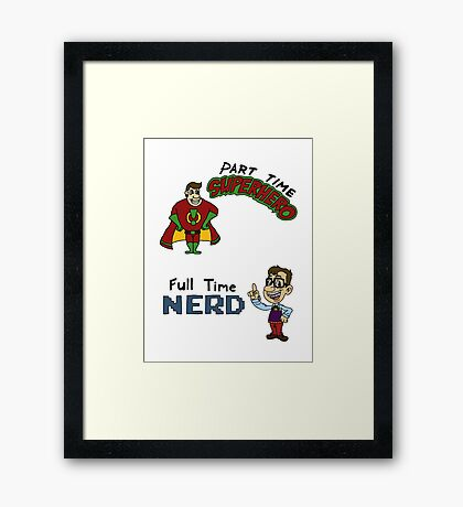 Part Time Superhero, Full Time Nerd Framed Print