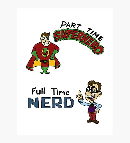 Part Time Superhero, Full Time Nerd Photographic Print
