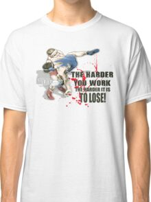 the harder you work Classic T-Shirt