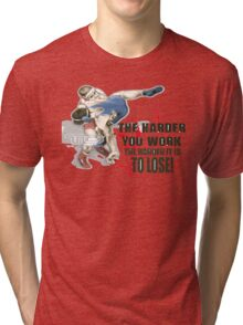 the harder you work Tri-blend T-Shirt