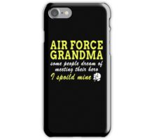 AIR FORCE GRANDMA SOME PEOPLE DREAM OF MEETING THEIR HERO I SPOILED MINE iPhone Case/Skin