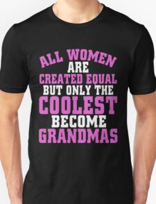 ALL WOMEN ARE CREATED EQUAL BUT ONLY THE COOLEST BECOME GRANDMAS Unisex T-Shirt