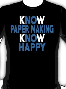 Know Paper Making Know Happy - Unisex Tshirt T-Shirt