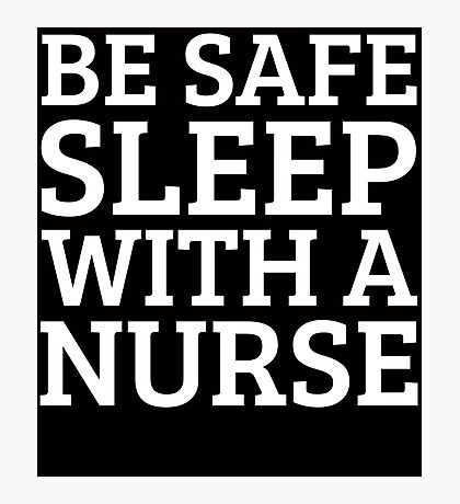 BE SAFE WITH A NURSE Photographic Print
