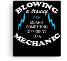 BLOWING A TRANNY MEANS SOMETHING DIFFERENT TO A MECHANIC Canvas Print