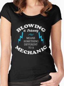 BLOWING A TRANNY MEANS SOMETHING DIFFERENT TO A MECHANIC Women's Fitted Scoop T-Shirt