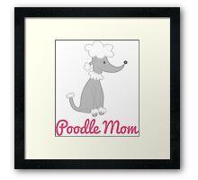 Poodle Mom Framed Print