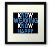 Know Weaving Know Happy - Unisex Tshirt Framed Print