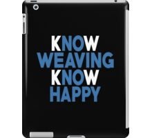 Know Weaving Know Happy - Unisex Tshirt iPad Case/Skin