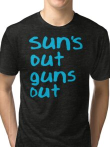 Sun's Out Guns Out Tri-blend T-Shirt