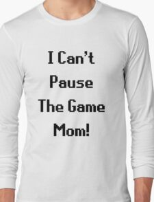 I Can't Pause The Game Mom! Long Sleeve T-Shirt