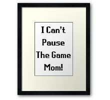 I Can't Pause The Game Mom! Framed Print