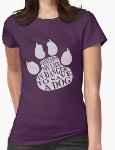 I would put my life in danger to save a dog T-Shirt