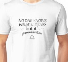 No one knows what it means.. Unisex T-Shirt