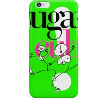 Sugarcubes Life's too Good iPhone Case/Skin