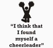 """I think that I found myself a cheerleader"", Lyrics Quote by tshirtdesign"