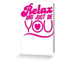 RELAX and just be YOU! with heart Greeting Card