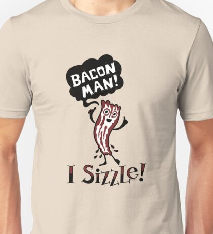 Bacon Man - I Sizzle Unisex T-Shirt