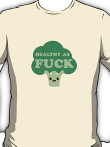 Healthy as FUCK T-Shirt