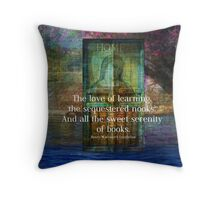 The love of learning, the sequestered nooks, And all the sweet serenity of books. Throw Pillow
