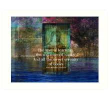 The love of learning, the sequestered nooks, And all the sweet serenity of books. Art Print