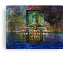 The love of learning, the sequestered nooks, And all the sweet serenity of books. Canvas Print