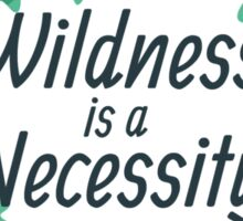 Wildness is a Necessity Floral Sticker