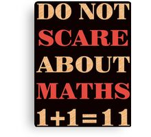 Don't scare about maths Canvas Print
