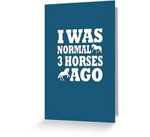 I Was Normal 3 Horses Ago Greeting Card