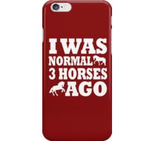 I Was Normal 3 Horses Ago iPhone Case/Skin