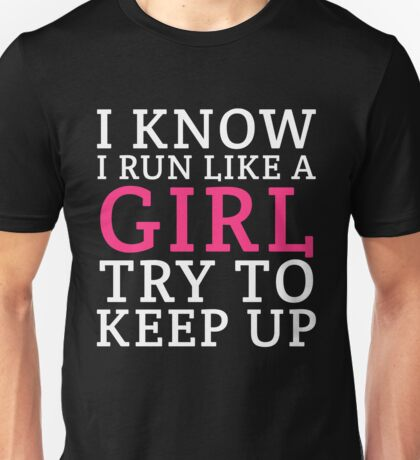 I KNOW I RUN LIKE A GIRL TRY TO KEEP UP Unisex T-Shirt