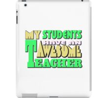 My students have an awesome teacher iPad Case/Skin